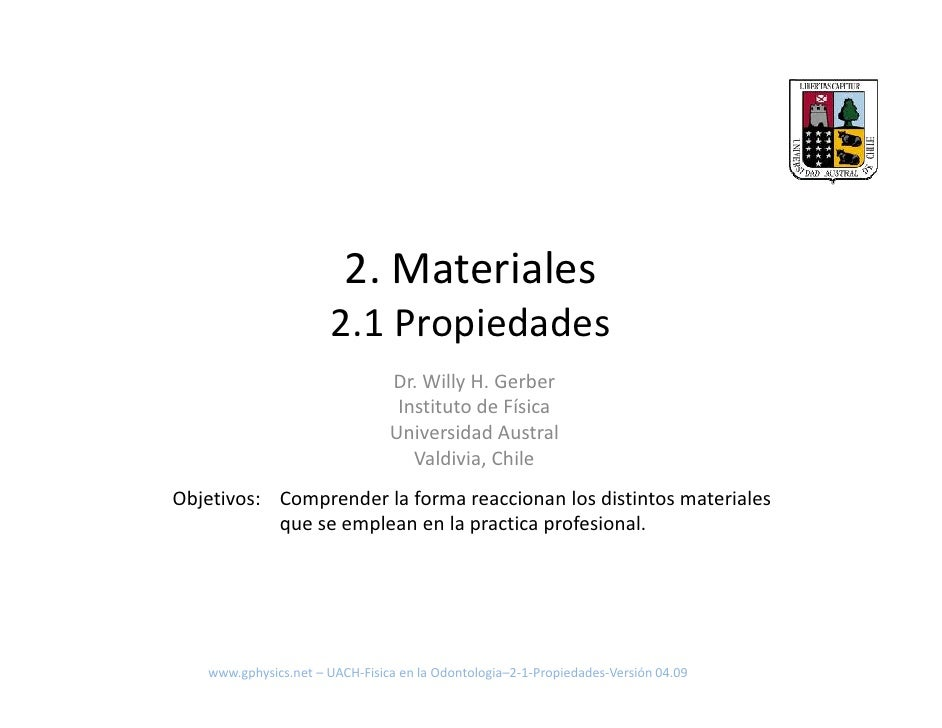 2. Materiales                       2.1 Propiedades                                 Dr. Willy H. Gerber                   ...
