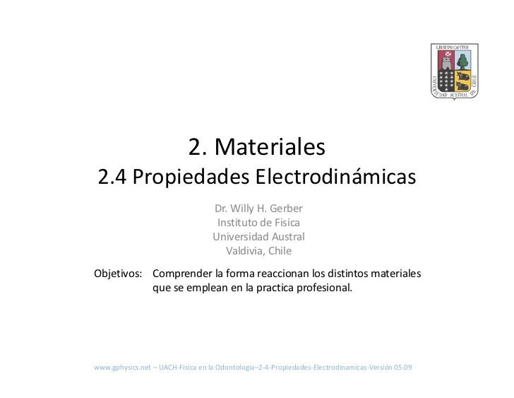 2. Materiales 2.4 Propiedades Electrodinámicas                                    Dr. Willy H. Gerber                     ...