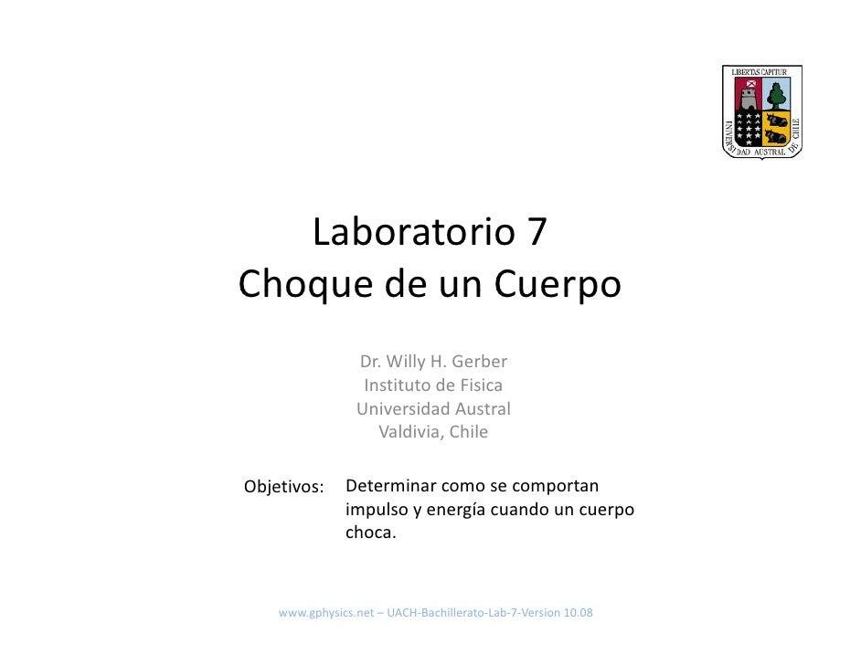 Laboratorio7 ChoquedeunCuerpo Choque de un Cuerpo                  Dr.WillyH.Gerber                   Institutode...