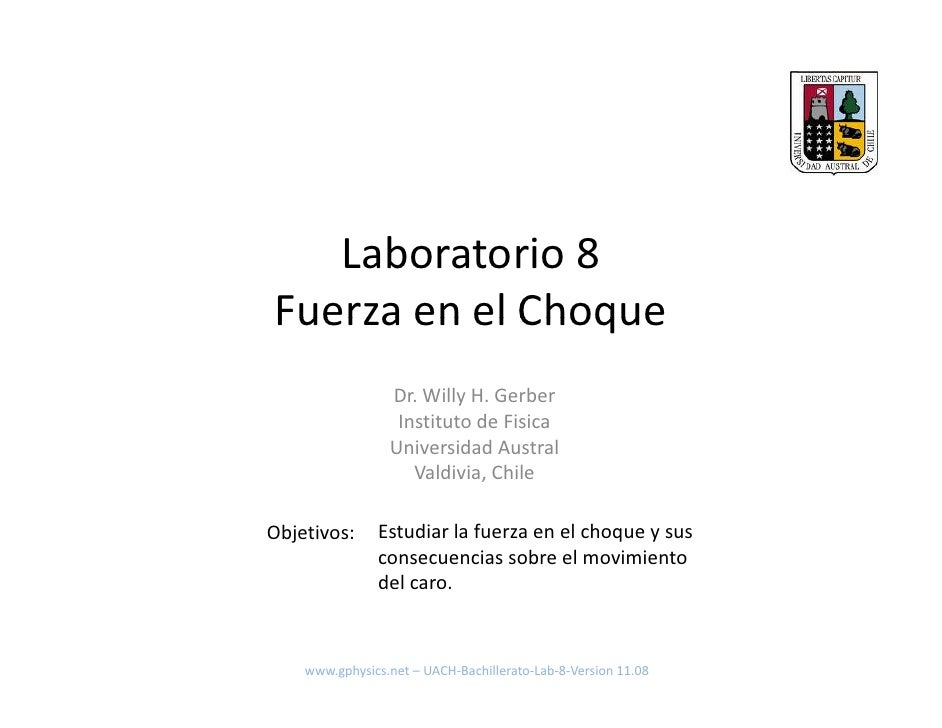 Laboratorio8 FuerzaenelChoque Fuerza en el Choque                  Dr.WillyH.Gerber                   Institutode...