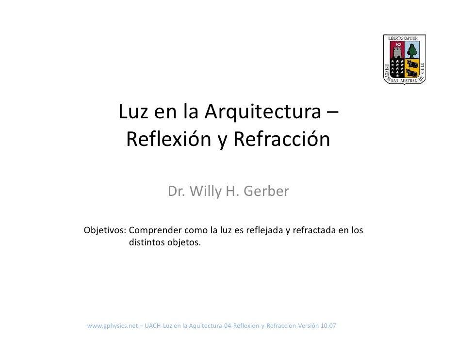 LuzenlaArquitectura–            ReflexiónyRefracción                             Dr.WillyH.Gerber  Objetivos:Com...