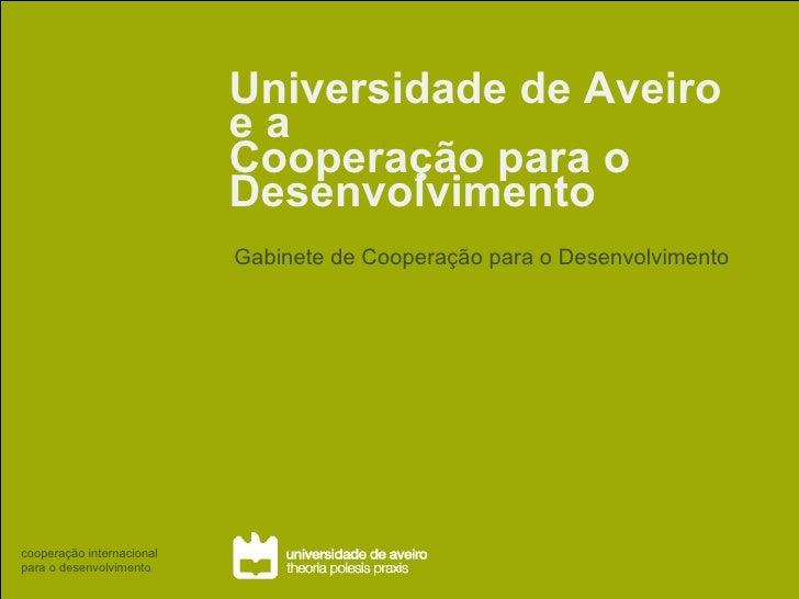 Universidade de Aveiro e a  Cooperação para o Desenvolvimento Gabinete de Cooperação para o Desenvolvimento cooperação int...