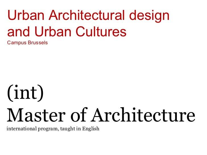 Urban Architectural designand Urban CulturesCampus Brussels(int)Master of Architectureinternational program, taught in Eng...