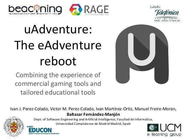 uAdventure: The eAdventure reboot Combining the experience of commercial gaming tools and tailored educational tools Ivan ...