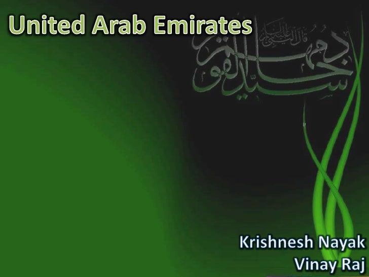 United Arab Emirates<br />KrishneshNayak<br />Vinay Raj<br />