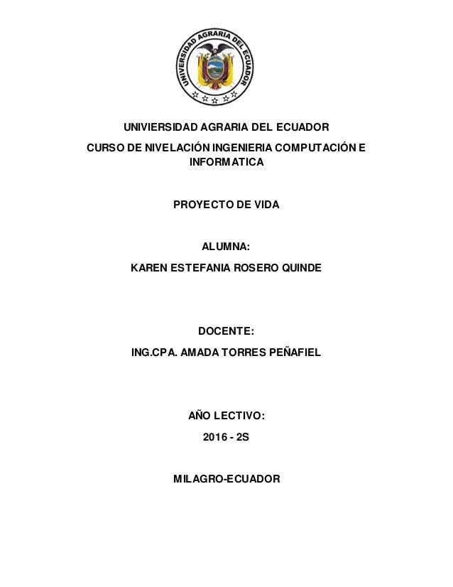 UNIVIERSIDAD AGRARIA DEL ECUADOR CURSO DE NIVELACIÓN INGENIERIA COMPUTACIÓN E INFORMATICA PROYECTO DE VIDA ALUMNA: KAREN E...