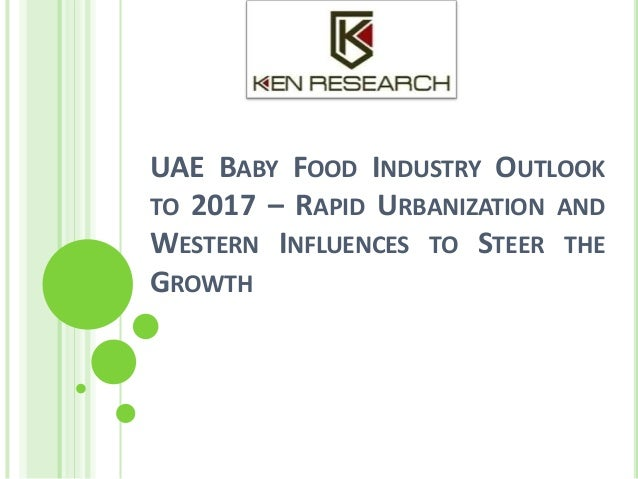 UAE BABY FOOD INDUSTRY OUTLOOK TO 2017 – RAPID URBANIZATION AND WESTERN INFLUENCES TO STEER THE GROWTH