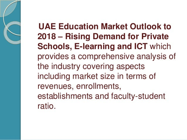 uae education market outlook 2018 The future of health in the uae (invite only)  wednesday, february 7, 2018   us policy: 2018 outlook (invite only) with the  this session will address  several challenges facing the education industry, from prioritizing investment, to  the.