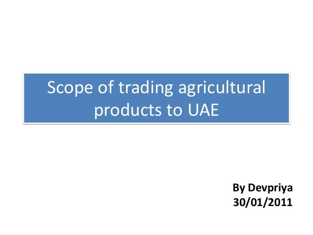 Scope of trading agricultural products to UAE  By Devpriya 30/01/2011
