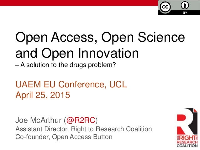 Open Access, Open Science and Open Innovation – A solution to the drugs problem? Joe McArthur (@R2RC) Assistant Director, ...