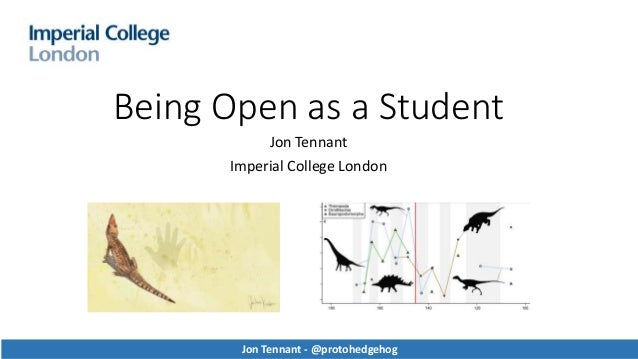 Being Open as a Student Jon Tennant Imperial College London Jon Tennant - @protohedgehog