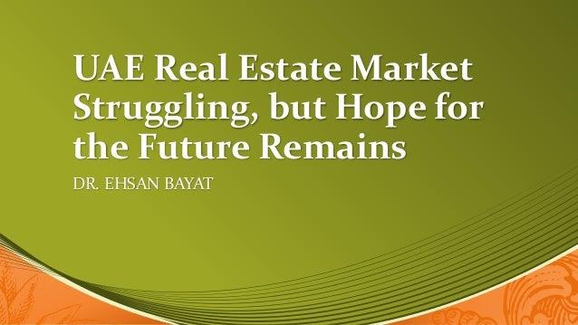 UAE Real Estate Market Struggling, but Hope for the Future Remains DR. EHSAN BAYAT