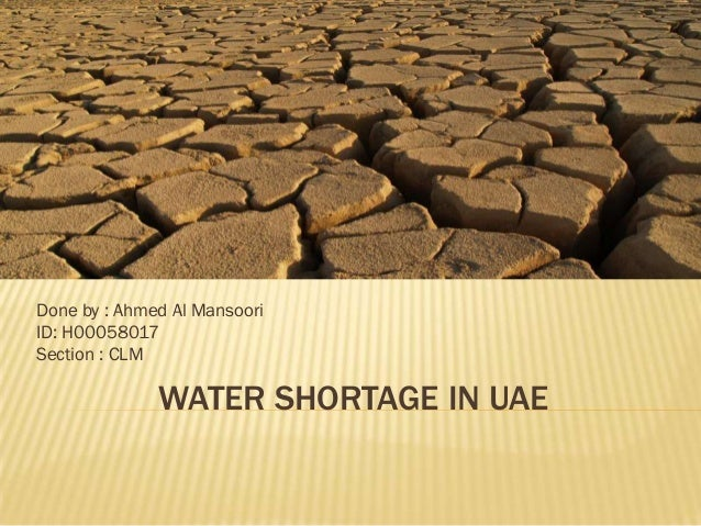 Done by : Ahmed Al MansooriID: H00058017Section : CLM              WATER SHORTAGE IN UAE