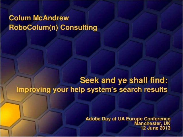 Colum McAndrewRoboColum(n) ConsultingSeek and ye shall find:Improving your help systems search resultsAdobe Day at UA Euro...