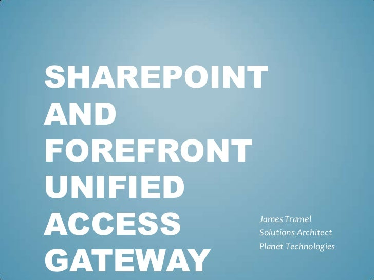SharePoint and Forefront Unified Access Gateway<br />James Tramel<br />Solutions Architect<br />Planet Technologies<br />