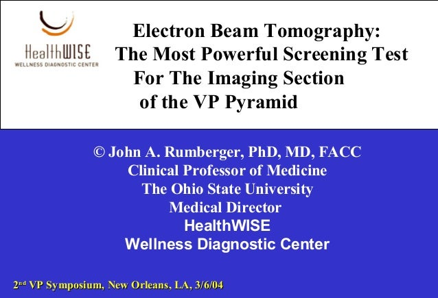 Electron Beam Tomography: The Most Powerful Screening Test For The Imaging Section of the VP Pyramid © John A. Rumberger, ...
