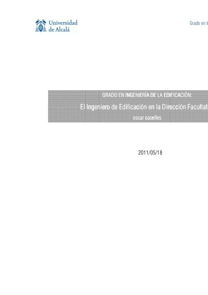Grado en Ingeniería de la Edificación         GRADO EN INGENIERÍA DE LA EDIFICACIÓN:El Ingeniero de Edificación en la Dire...