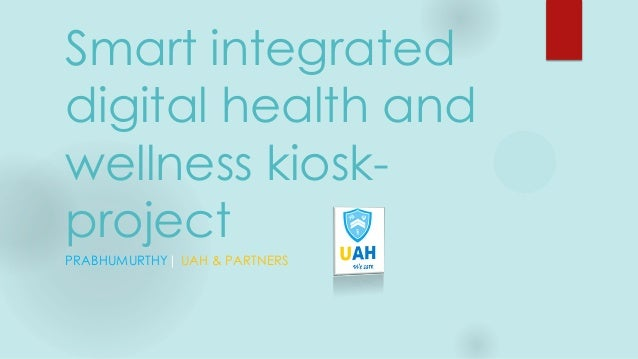 Smart integrated digital health and wellness kiosk- project PRABHUMURTHY| UAH & PARTNERS