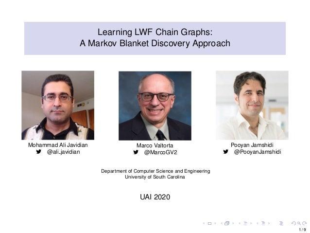 Learning LWF Chain Graphs: A Markov Blanket Discovery Approach Mohammad Ali Javidian @ali javidian Marco Valtorta @MarcoGV...