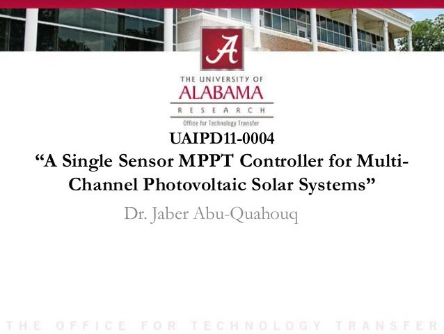 "UAIPD11-0004 ""A Single Sensor MPPT Controller for Multi- Channel Photovoltaic Solar Systems"" Dr. Jaber Abu-Quahouq"