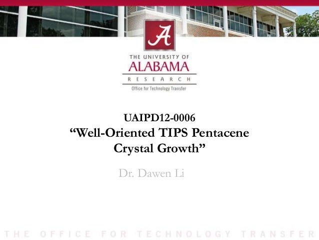 "UAIPD12-0006 ""Well-Oriented TIPS Pentacene Crystal Growth"" Dr. Dawen Li"