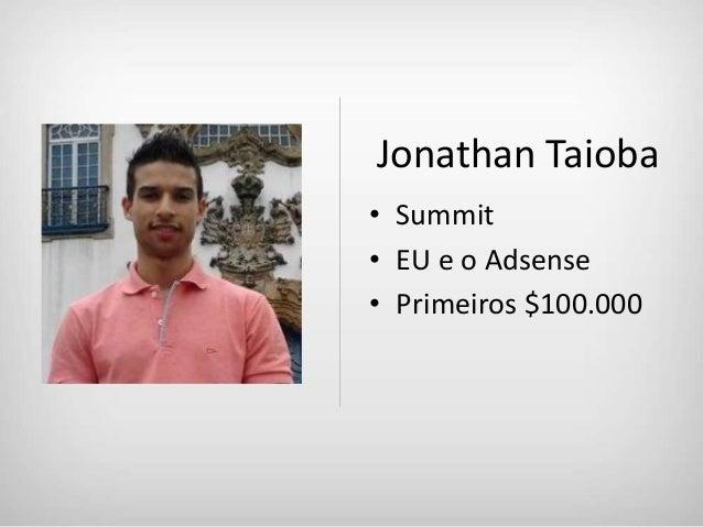 Jonathan Taioba• Summit• EU e o Adsense• Primeiros $100.000