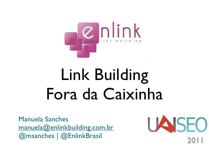 Link Building        Fora da CaixinhaManuela Sanchesmanuela@enlinkbuilding.com.br@msanches | @EnlinkBrasil                ...