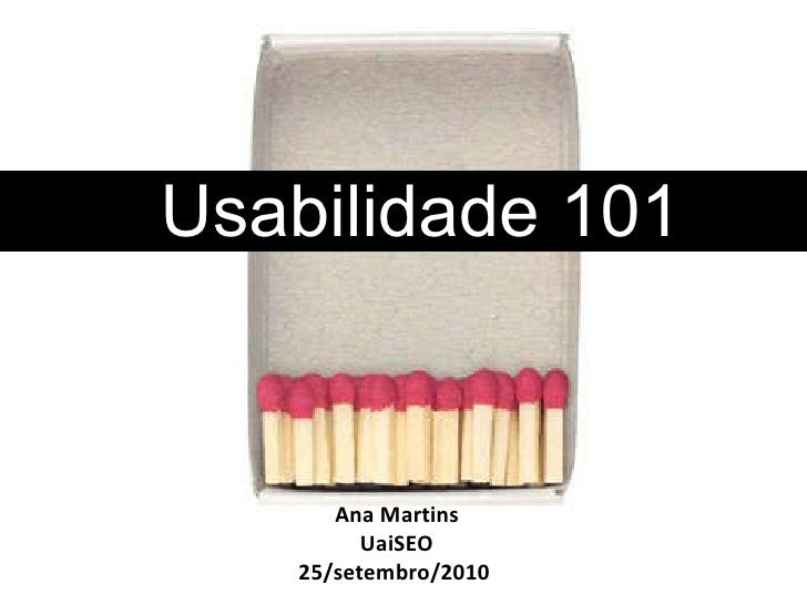 Usabilidade 101 Ana Martins UaiSEO 25/setembro/2010