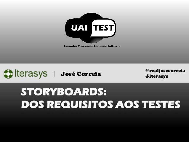 STORYBOARDS: DOS REQUISITOS AOS TESTES  | José Correia  @realjosecorreia  @iterasys