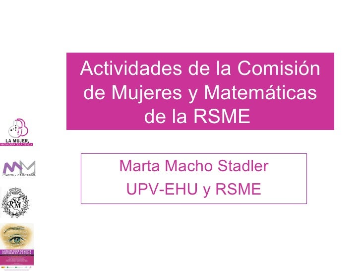 Actividades de la Comisión de Mujeres y Matemáticas de la RSME   Marta Macho Stadler UPV-EHU y RSME