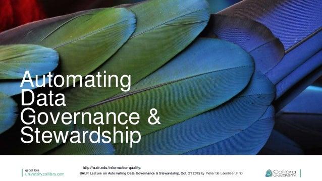 @collibra university.collibra.com UALR Lecture on Automating Data Governance & Stewardship, Oct. 21 2015 by Pieter De Leen...