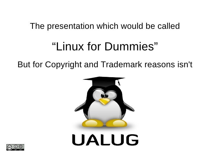 """Linux for Dummies"" The presentation which would be called But for Copyright and Trademark reasons isn't"
