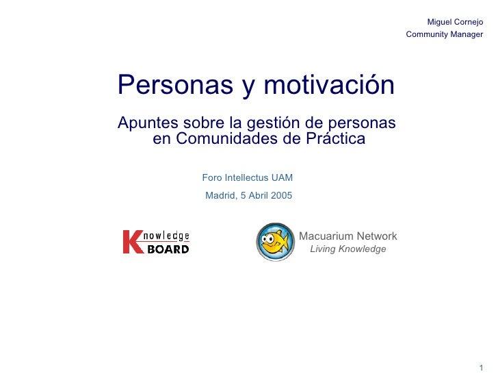 Personas y motivación   Apuntes sobre la gestión de personas  en Comunidades de Práctica Miguel Cornejo Community Manager ...