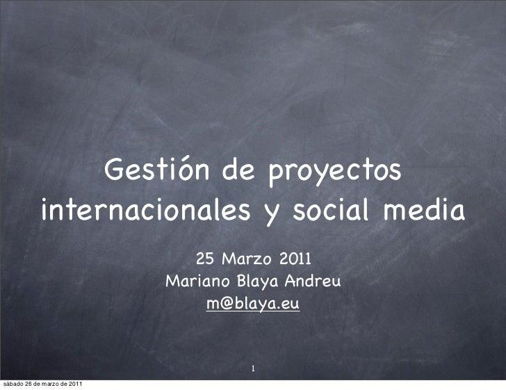 Gestión de proyectos            internacionales y social media                                25 Marzo 2011               ...