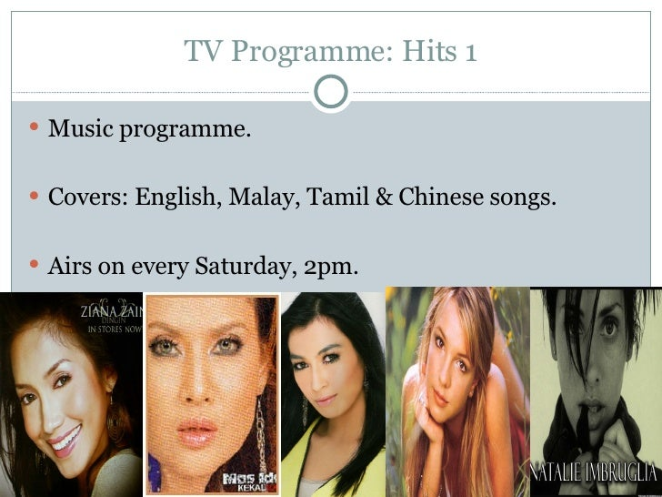 TV Programme: Hits 1 <ul><li>Music programme. </li></ul><ul><li>Covers: English, Malay, Tamil & Chinese songs. </li></ul><...