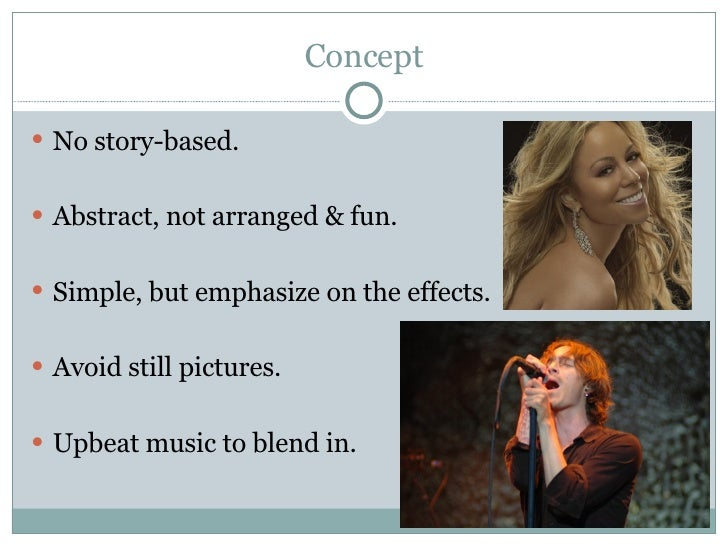 Concept <ul><li>No story-based. </li></ul><ul><li>Abstract, not arranged & fun. </li></ul><ul><li>Simple, but emphasize on...