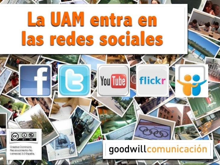 La UAM entra en         las redes socialesCreative CommonsReconocimiento-Nocomercial 3.0 España.