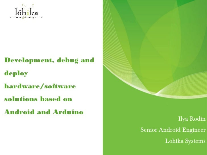 Development, debug anddeployhardware/softwaresolutions based onAndroid and Arduino                                      Il...