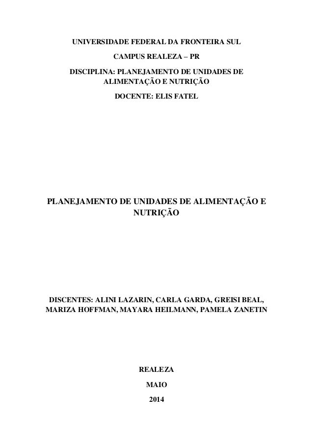 UNIVERSIDADE FEDERAL DA FRONTEIRA SUL CAMPUS REALEZA – PR DISCIPLINA: PLANEJAMENTO DE UNIDADES DE ALIMENTAÇÃO E NUTRIÇÃO D...