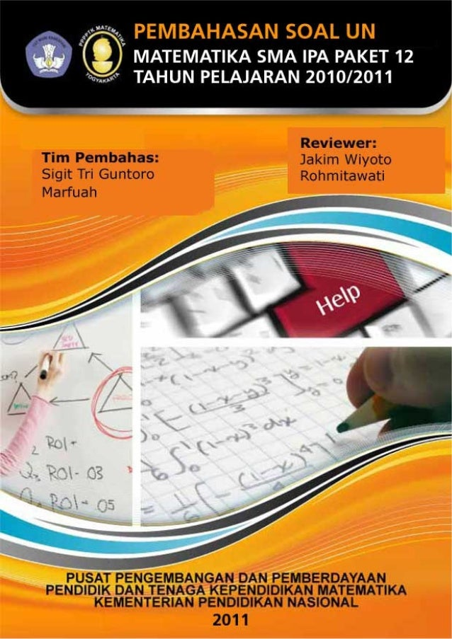 PEMBAHASAN SOAL UN 2011MATEMATIKA IPA (PAKET 12)         Pembahas:       Sigit Tri Guntoro           Marfuah          Revi...
