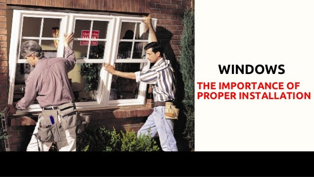 THE IMPORTANCE OF PROPER INSTALLATION WINDOWS