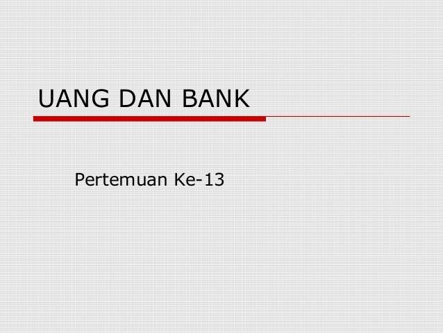 UANG DAN BANK Pertemuan Ke-13