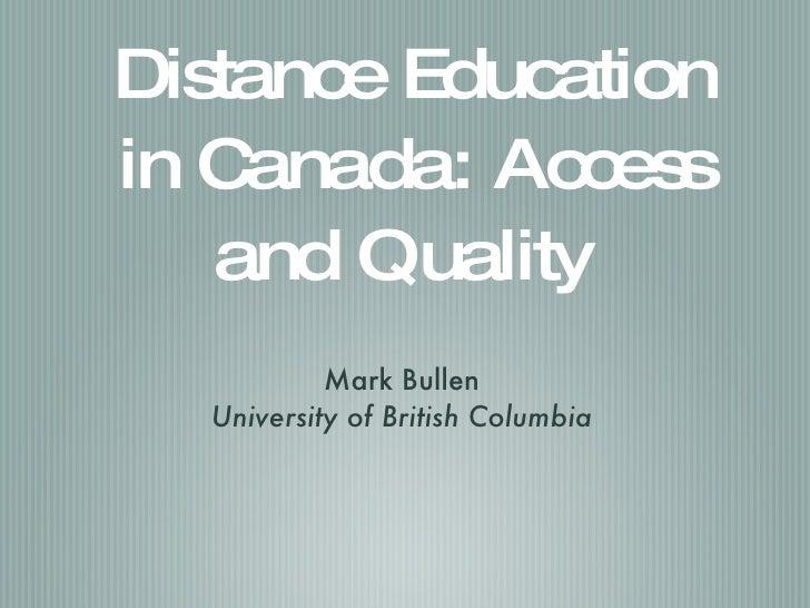 Distance Education in Canada: Access and Quality  <ul><li>Mark Bullen </li></ul><ul><li>University of British Columbia </l...