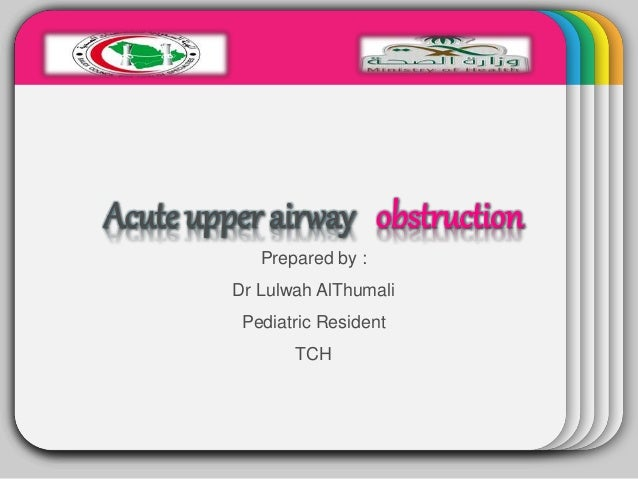 WINTERTemplate Acute upper airway obstruction Prepared by : Dr Lulwah AlThumali Pediatric Resident TCH