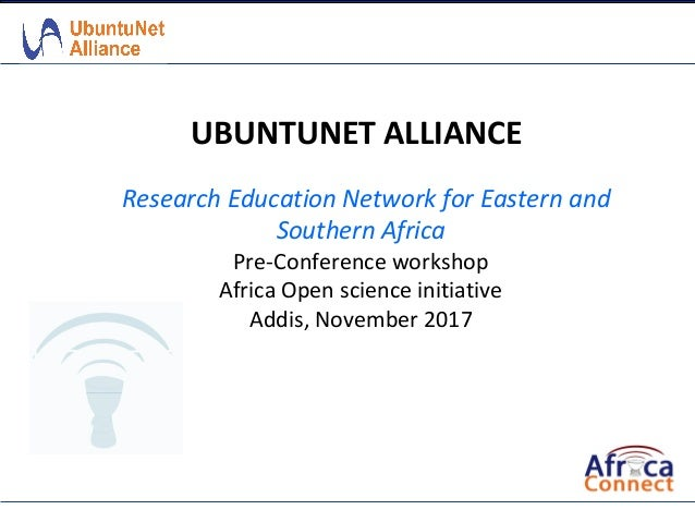 UBUNTUNET ALLIANCE Research Education Network for Eastern and Southern Africa Pre-Conference workshop Africa Open science ...