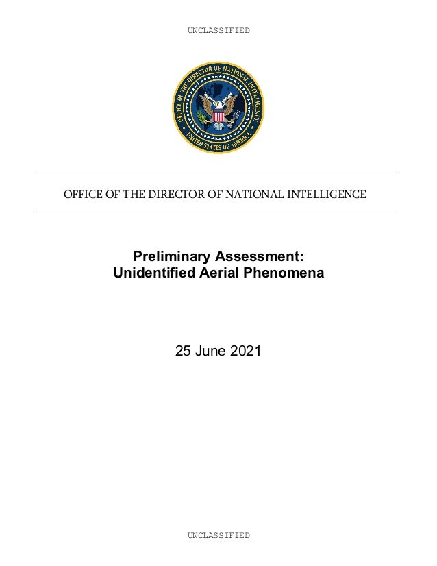 UNCLASSIFIED UNCLASSIFIED OFFICE OF THE DIRECTOR OF NATIONAL INTELLIGENCE Preliminary Assessment: Unidentified Aerial Phen...