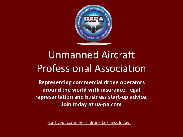 Unmanned Aircraft Professional Association Representing commercial drone operators around the world with insurance, legal ...