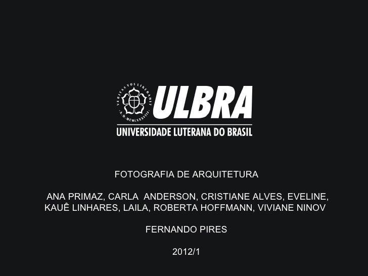FOTOGRAFIA DE ARQUITETURAANA PRIMAZ, CARLA ANDERSON, CRISTIANE ALVES, EVELINE,KAUÊ LINHARES, LAILA, ROBERTA HOFFMANN, VIVI...