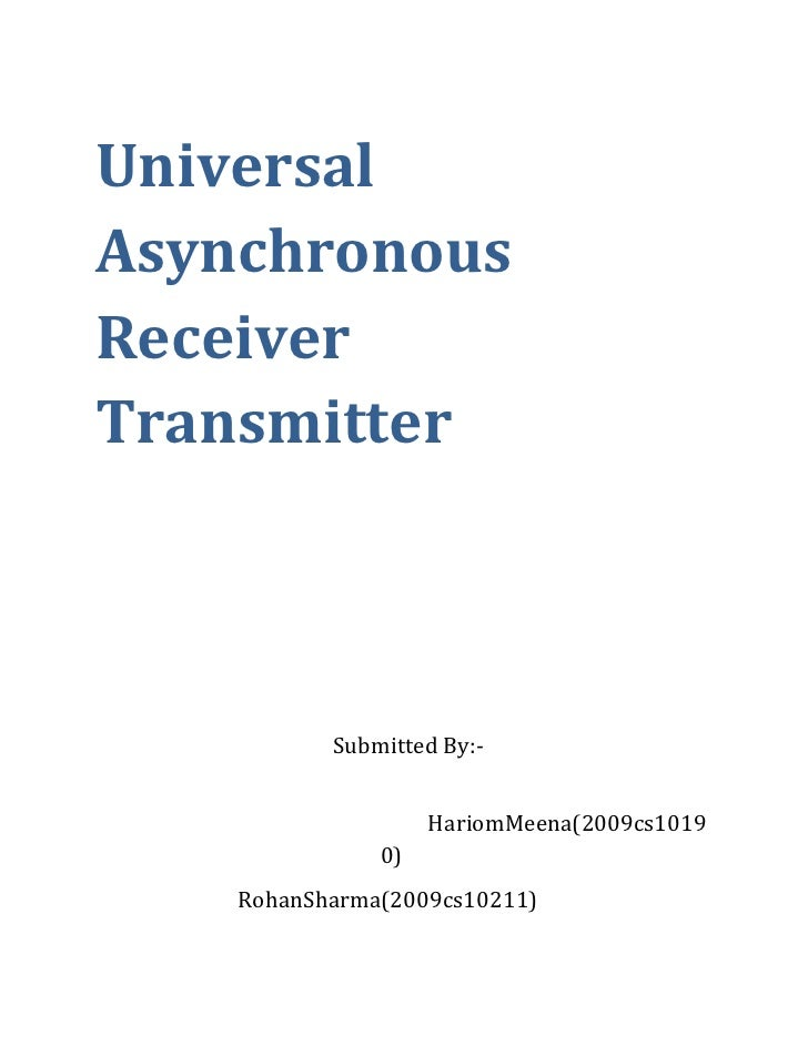 Universal Asynchronous Receiver   Transmitter<br />     Submitted By:-<br />             HariomMeena(2009cs10190)<br />   ...