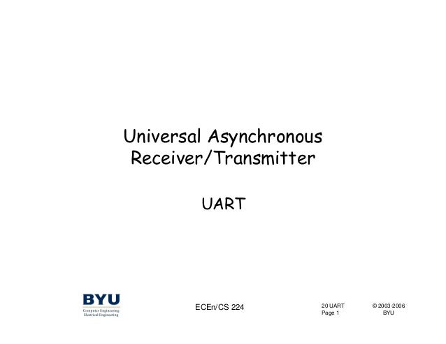 20 UART Page 1 ECEn/CS 224 © 2003-2006 BYU Universal Asynchronous Receiver/Transmitter UART